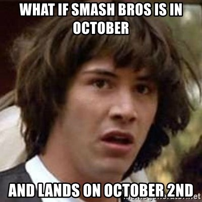 Conspiracy Keanu - What if Smash Bros is in October And lands on October 2nd