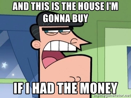 i blame dinkleberg - And this is the house i'm gonna buy If i had the money