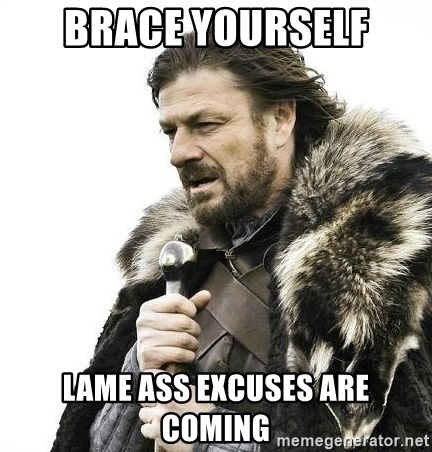 Brace Yourself Winter is Coming. - brace yourself lame ass excuses are coming