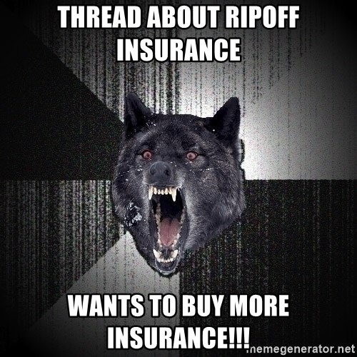 Insanity Wolf - thread about ripoff insurance wants to buy more insurance!!!