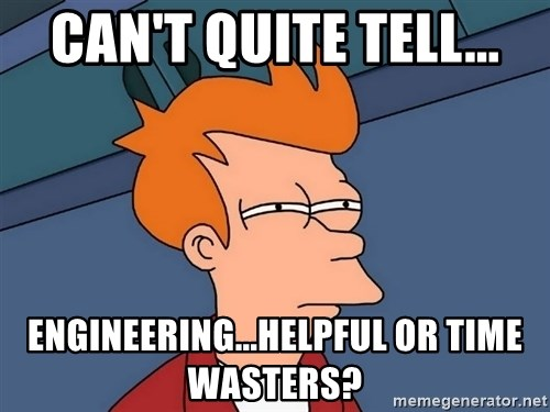 Futurama Fry - can't quite tell... Engineering...helpful or time wasters?