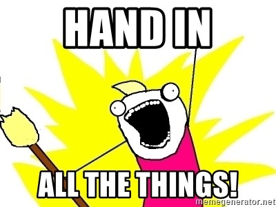 X ALL THE THINGS - hand in all the things!