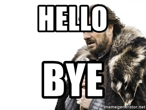 Winter is Coming - Hello Bye