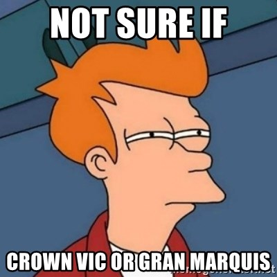 Not sure if troll - not sure if Crown vic or gran marquis