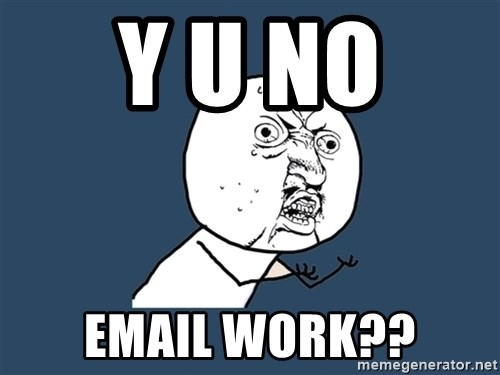 Y U No - Y U NO  EMAIL WORK??