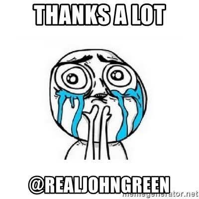 crying - Thanks a lot @realjohngreen