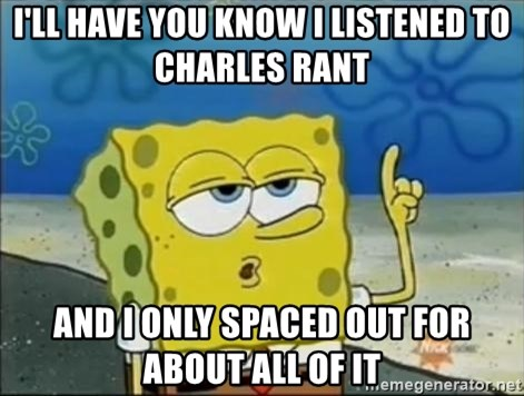 Spongebob - i'll have you know I listened to charles rant and i only spaced out for about all of it