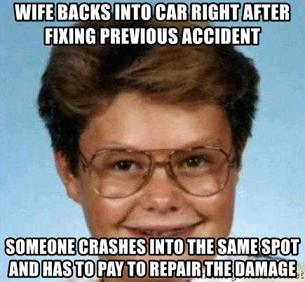 good luck larry hd - wife backs into car right after fixing previous accident someone crashes into the same spot and has to pay to repair the damage