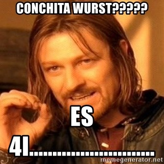 One Does Not Simply - Conchita Wurst????? Es 4i...........................