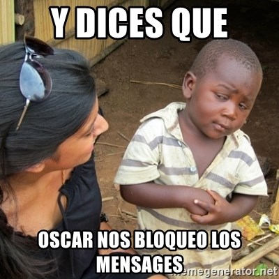 Skeptical 3rd World Kid - Y dices que Oscar nos bloqueo Los mensages