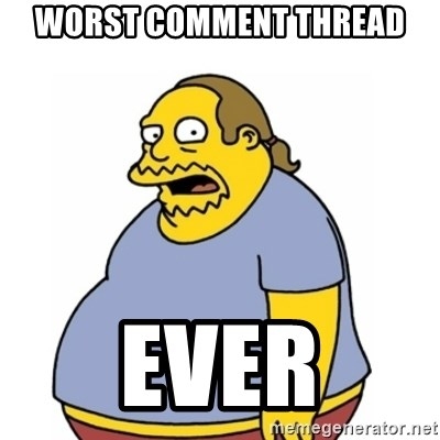 Comic Book Guy Worst Ever - worst comment thread ever