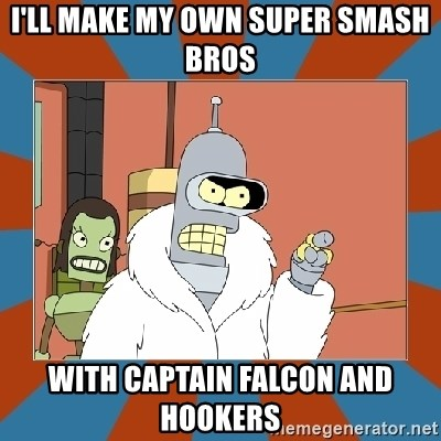 Blackjack and hookers bender - I'LL MAKE MY OWN SUPER sMASH BROS WITH CAPTAIN FALCON AND HOOKERS