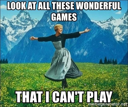Look at all the things - Look at all these wonderFul games That i can't play