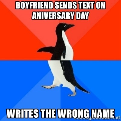 Socially Awesome Awkward Penguin - Boyfriend sends text on aniversary day  Writes the wrong name