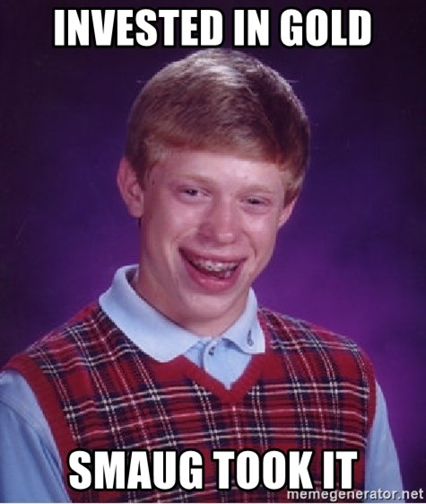 Bad Luck Brian - invested in gold smaug took it