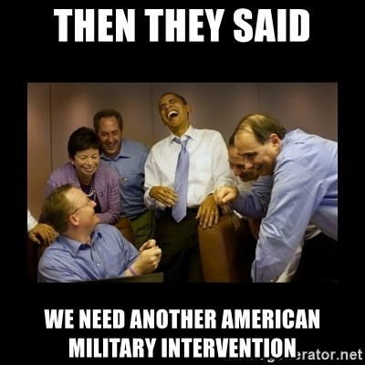 obama laughing  - then they said We need another american military intervention