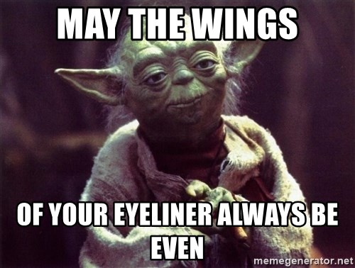 Yoda - May the wings Of your eyeliner always be even
