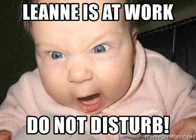 Angry baby - leanne is at work do not disturb!