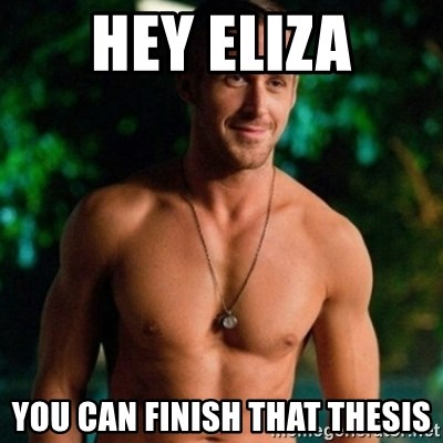 Hey Girl Ryan Gosling - Hey Eliza You can finish that thesis