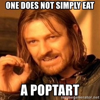 One Does Not Simply - One does not simply eat a poptart
