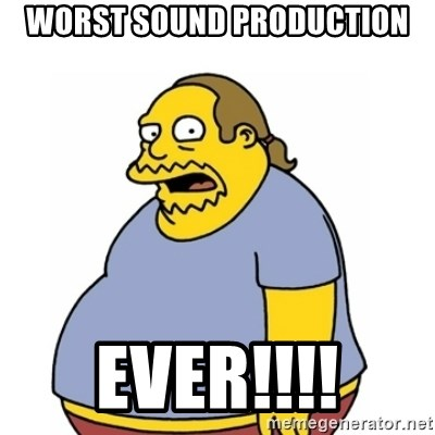 Comic Book Guy Worst Ever - Worst Sound Production EVER!!!!