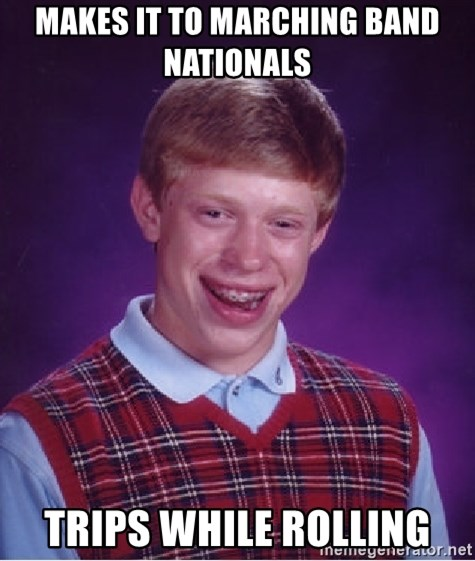 Bad Luck Brian - Makes it to Marching Band Nationals  Trips while rolling