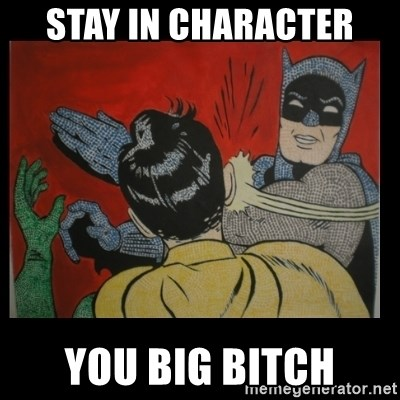 Batman Slappp - stay in character you big bitch