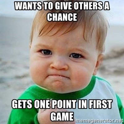 Victory Baby - Wants to give others a chance Gets one point in first game