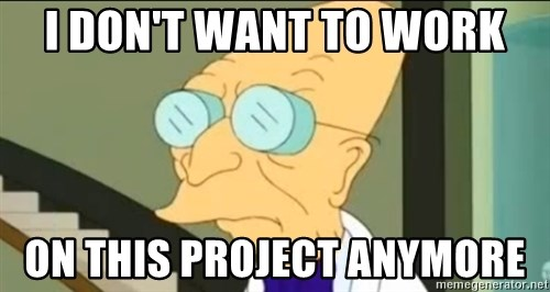 I Don't Want to Live in this Planet Anymore - I Don'T want to work on this project anymore