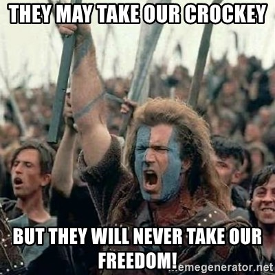 Brave Heart Freedom - THEY MAY TAKE OUR CROCKEY BUT THEY WILL NEVER TAKE OUR FREEDOM!