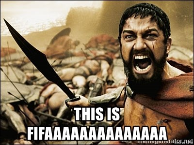 This Is Sparta Meme -  this is fifaaaaaaaaaaaaaa