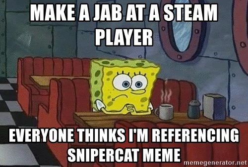 Coffee shop spongebob - make a jab at a steam player everyone thinks i'm referencing snipercat meme