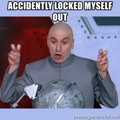 Dr Evil meme - Accidently locked myself out