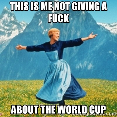 Sound Of Music Lady - This is me not giving a fuck about the World Cup