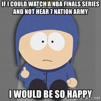 South Park Craig - If i could watch a NBA finals series and not hear 7 nation army i would be so happy