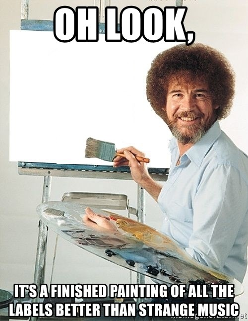 Bob Ross - Oh look, It's a finished painting of all the labels better than strange music