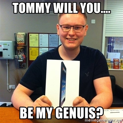 Enthusiastic Apple NERD haha - Tommy will you.... be my genuis?