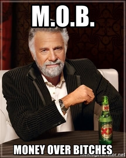 The Most Interesting Man In The World - M.O.B. Money Over Bitches