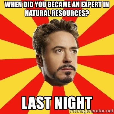 Leave it to Iron Man - when did you became an expert in natural resources? Last night