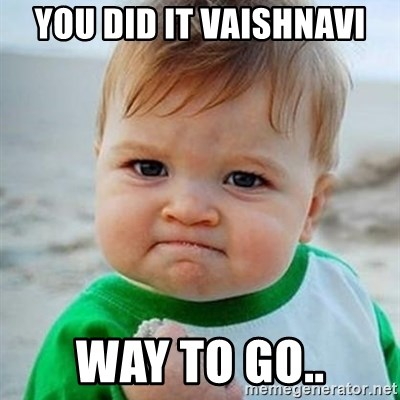 Victory Baby - You did it Vaishnavi Way to go..
