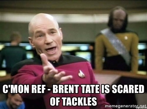 Why the fuck -  C'MON REF - BRENT TATE IS SCARED OF TACKLES