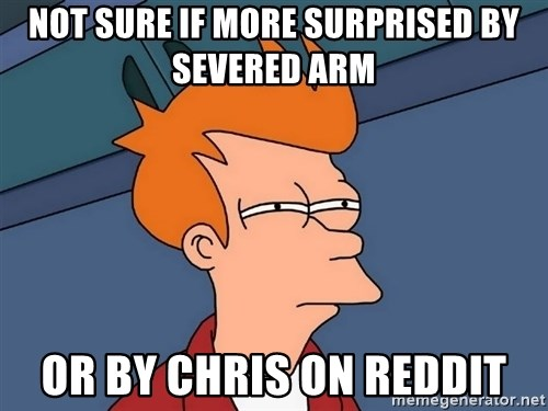 Futurama Fry - Not sure if more surprised by severed arm Or by Chris on reddit