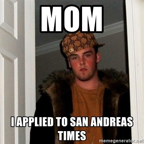 Scumbag Steve - Mom i applied to San Andreas Times