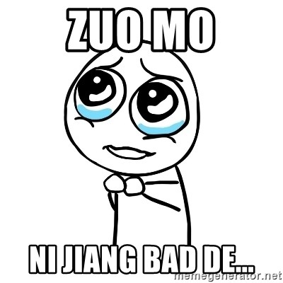 pleaseguy  - ZUO MO NI JIANG BAD DE...