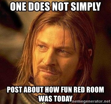Boromir - One Does Not simply post about how fun red room was today