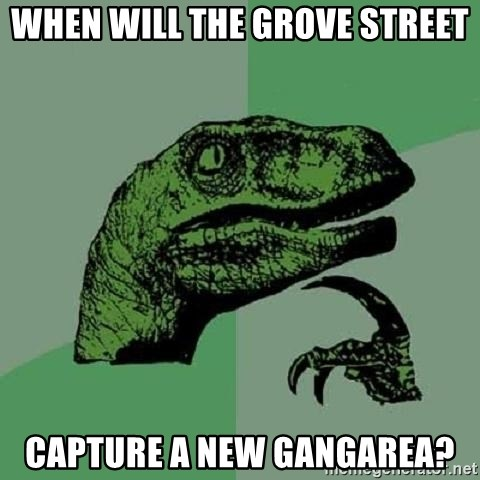 Philosoraptor - When will the Grove Street Capture a new Gangarea?