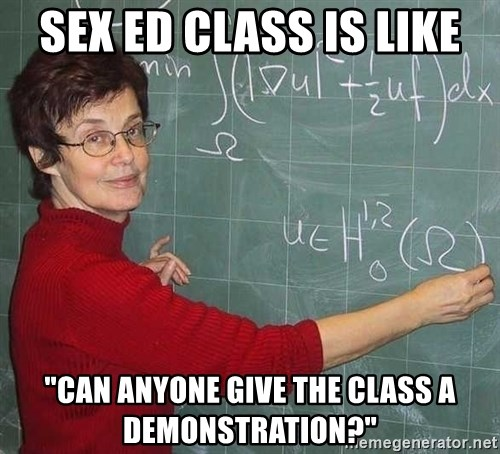 """drunk Teacher - Sex ed class is like """"can anyone give the class a demonstration?"""""""