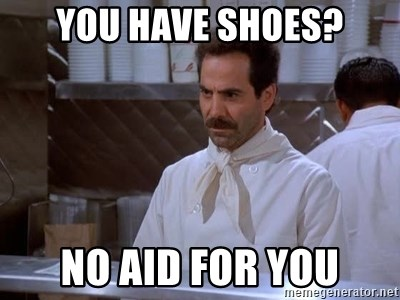 soup nazi - you have shoes? no aid for you
