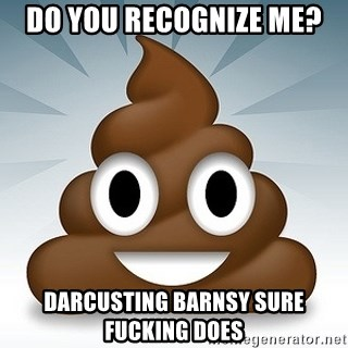 Facebook :poop: emoticon - Do you recognize me? Darcusting Barnsy sure fucking does
