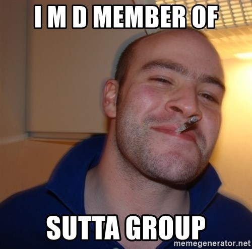 Good Guy Greg - i m d member of sutta group
